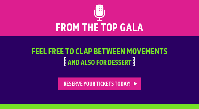 Reserve tickets to the From the Top Gala at https://secure.fromthetop.org/2015-gala-tickets-page/